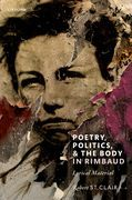 Poetry, Politics, and the Body in Rimbaud