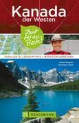 Bruckmann Reiseführer Kanada der Westen: Zeit für das Beste. Highlights, Geheimtipps, Wohlfühladressen.