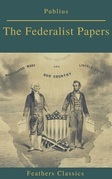 The Federalist Papers (Best Navigation, Active TOC) (Feathers Classics)