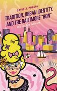 "Tradition, Urban Identity, and the Baltimore ""Hon"""