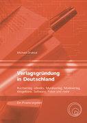 Verlagsgründung in Deutschland – Buchverlag, eBooks, Musikverlag, Modeverlag, Klingeltöne, Software, Fotos und mehr