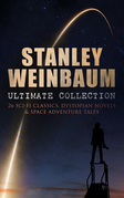 STANLEY WEINBAUM Ultimate Collection: 26 Sci-Fi Classics, Dystopian Novels & Space Adventure Tales