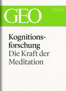 Kognitionsforschung: Die Kraft der Meditation (GEO eBook Single)