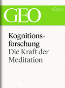 Kognitionsforschung: Die Kraft der Meditation (GEO eBook Single)