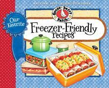 Our Favorite Freezer-Friendly Recipes Cookbook: Scrumptious, hearty recipes to make ahead and freeze...no more worries about what's for dinner!