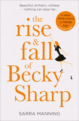The Rise and Fall of Becky Sharp: 'A razor-sharp retelling of Vanity Fair' Louise O'Neill