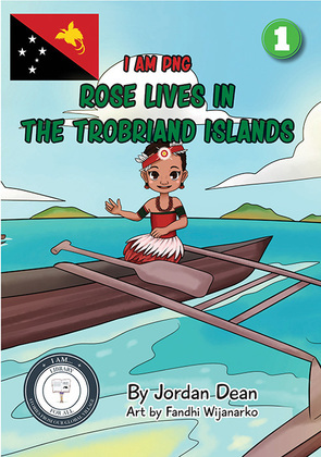 I Am PNG: Rose Lives In The Trobriand Islands