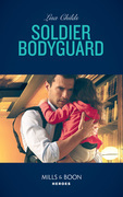 Soldier Bodyguard (Mills & Boon Heroes) (Bachelor Bodyguards, Book 8)