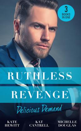 Ruthless Revenge: Delicious Demand: Moretti's Marriage Command / The CEO's Little Surprise / Snowbound Surprise for the Billionaire (Mills & Boon M&B)