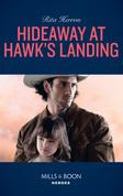 Hideaway At Hawk's Landing (Mills & Boon Heroes)