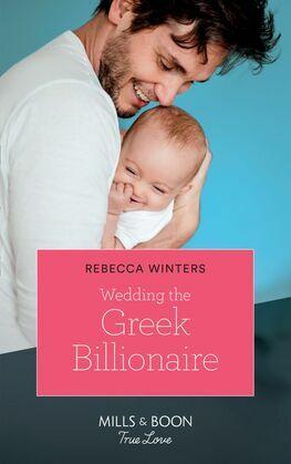 Wedding The Greek Billionaire (Mills & Boon True Love) (Holiday with a Billionaire, Book 3)