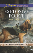 Explosive Force (Mills & Boon Love Inspired Suspense) (Military K-9 Unit, Book 6)