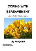 Coping With Bereavement - Letters To My Wife In Heaven