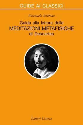 Guida alla lettura delle «Meditazioni metafisiche» di Descartes