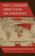 Party Leadership under Stalin and Khrushchev