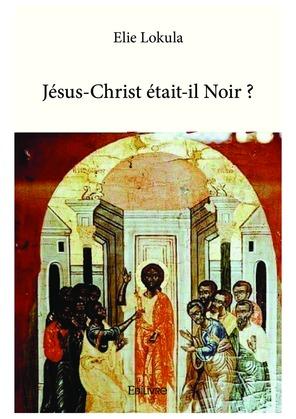 Jésus-Christ était-il Noir ?