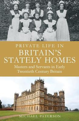 Private Life in Britain's Stately Homes: Masters and Servants in the Golden Age