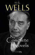 H. G. Wells: The Complete Novels - The Time Machine, The War of the Worlds, The Invisible Man, The Island of Doctor Moreau, When The Sleeper Wakes, A Modern Utopia and much more…