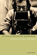 The Cinema of Krzysztof Kieslowski: Variations on Destiny and Chance