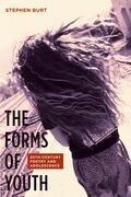 The Forms of Youth: Twentieth-Century Poetry and Adolescence