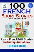 100 French Short Stories for Beginners Learn French with Stories Including Audiobook