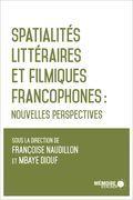 Spatialités littéraires et filmiques francophones