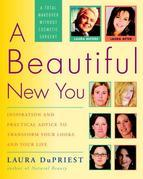 A Beautiful New You: Inspiration and Practical Advice to Transform Your Looks and Your Life-- A Total  Makeover Without Cosmetic Surgery