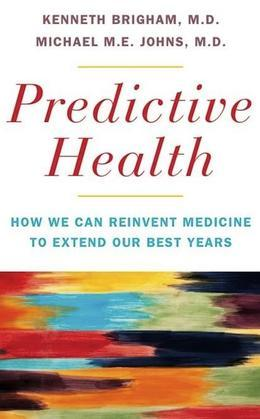 Predictive Health: How We Can Reinvent Medicine to Extend Our Best Years