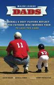 Major League Dads: Baseball's Best Players Reflect on the Fathers Who Inspired Them to Love the Game