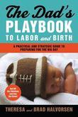The Dad's Playbook to Labor & Birth: A Practical and Strategic Guide to Preparing for the Big Day