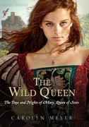 The Wild Queen: The Days and Nights of Mary, Queen of Scots