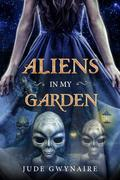 Aliens In My Garden