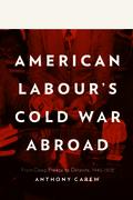 American Labour's Cold War Abroad
