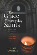 The Grace of Everyday Saints: How a Band of Believers Lost Their Church and Found Their Faith