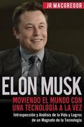 Elon Musk: Moviendo el Mundo con Una Tecnología a la Vez