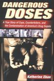 Dangerous Doses: A True Story of Cops, Counterfeiters, and the Contamination of America¿s Drug Supply