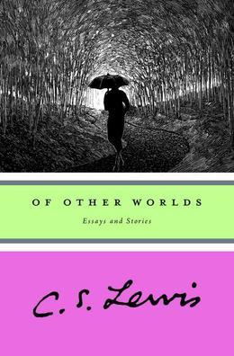 Of Other Worlds: Essays and Stories