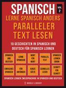 Spanisch - Lerne Spanisch Anders Paralleler Text Lesen (Vol 2)
