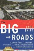 The Big Roads: The Untold Story of the Engineers, Visionaries, and Trailblazers Who Created the American Superhighw
