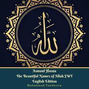 Asmaul Husna The Beautiful Names of Allah SWT English Edition
