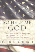 So Help Me God: The Founding Fathers and the First Great Battle Over Church and State