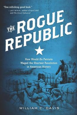 The Rogue Republic: How Would-Be Patriots Waged the Shortest Revolution in American History
