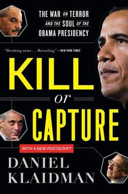 Kill or Capture: The War on Terror and the Soul of the Obama Presidency