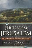 Jerusalem, Jerusalem: How the Ancient City Ignited Our Modern World