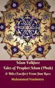 Islam Folklore Tales of Prophet Adam (Pbuh) & Iblis (Lucifer) From Jinn Race