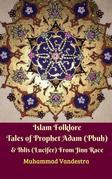 Islam Folklore Tales of Prophet Adam (Pbuh) & Iblis (Lucifer) From Jinn Race