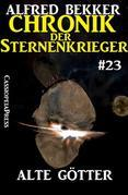 Chronik der Sternenkrieger 23: Alte Götter (Science Fiction Abenteuer)