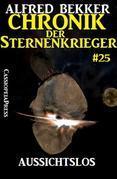 Chronik der Sternenkrieger 25: Aussichtslos (Science Fiction Abenteuer)