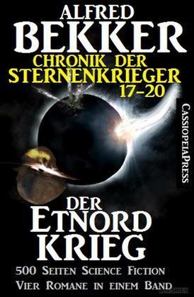 Der Etnord-Krieg (Chronik der Sternenkrieger 17-20, Sammelband - 500 Seiten Science Fiction Abenteuer)