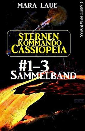 Sternenkommando Cassiopeia, Band 1-3: Sammelband (Science Fiction Abenteuer)
